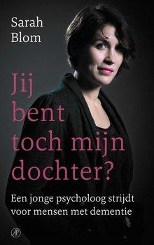 Sarah Blom Jij bent toch mijn dochter? - Een jonge psycholoog strijdt voor mensen met dementie