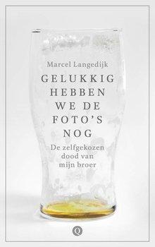 Marcel Langedijk Gelukkig hebben we de foto's nog - De zelfgekozen dood van mijn broer