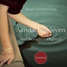 Susan Marletta-Hart Aandachtig leven met hooggevoeligheid - oefeningen en meditaties
