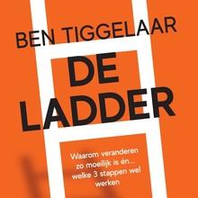 Ben Tiggelaar De Ladder - Waarom veranderen zo moeilijk is én... welke 3 stappen wel werken