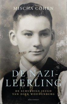 Mischa Cohen De nazi-leerling - De schuldige jeugd van Dick Woudenberg