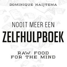 Dominique Haijtema Nooit meer een zelfhulpboek - Raw food for the mind