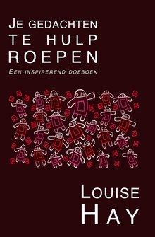 Louise Hay Je gedachten te hulp roepen - Een inspirerend doeboek