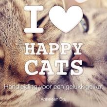 Anneleen Bru I love Happy Cats - Handleiding voor een gelukkige kat