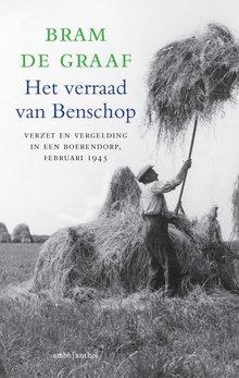 Bram de Graaf Het verraad van Benschop - Verzet en vergelding in een boerendorp, februari 1945