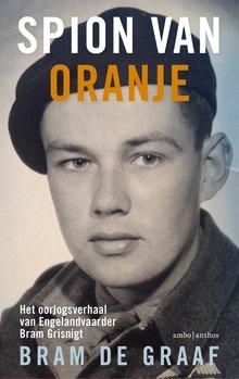 Bram de Graaf Spion van Oranje - Het oorlogsverhaal van Engelandvaarder Bram Grisnigt