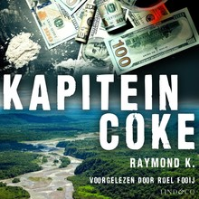 Raymond K Kapitein Coke - Waargebeurde avonturen van een Nederlandse cocainesmokkelaar