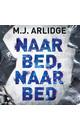 M.J. Arlidge Naar bed, naar bed