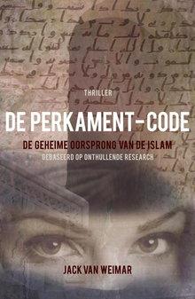 Jack van Weimar De Perkament-code - De geheime oorsprong van de Islam - Gebaseerd op onthullende research