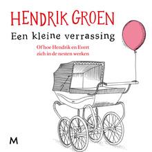 Hendrik Groen Een kleine verrassing - Of hoe Hendrik en Evert zich in de nesten werken