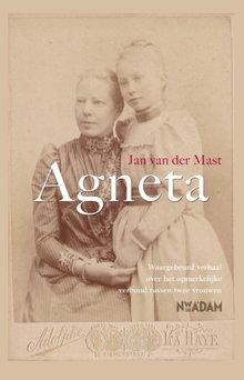 Jan van der Mast Agneta - Waargebeurd verhaal over het opmerkelijke verbond tussen twee vrouwen