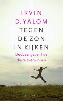 Irvin D. Yalom Tegen de zon in kijken - Doodsangst en hoe die te overwinnen