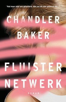 Chandler Baker Fluisternetwerk - Had maar naar ons geluisterd, dan zou dit niet gebeurd zijn...'