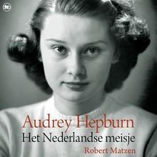 Robert Matzen Het Nederlandse meisje - Audrey Hepburn: haar tijd in Nederland tijdens de tweede wereldoorlog