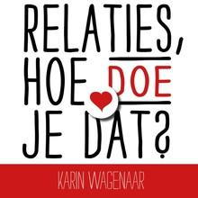 Karin Wagenaar Relaties, hoe doe je dat? - Versterk je relatie met inzichten uit EFT