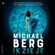Michael Berg Ik zie je - Carol, schrijfster op zoek naar inspiratie in Zuid-Frankrijk, is ooggetuige van een moord
