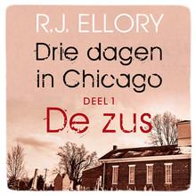R.J. Ellory Drie dagen in Chicago - deel 1 De zus