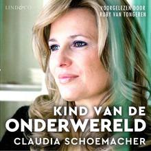 Claudia Schoemacher Kind van de onderwereld - Mijn waargebeurde verhaal