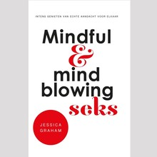Jessica Graham Mindful en mindblowing seks - Intens genieten van echte aandacht voor elkaar