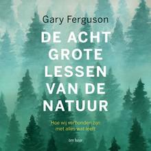 Gary Ferguson De acht grote lessen van de natuur - Hoe wij verbonden zijn met alles wat leeft