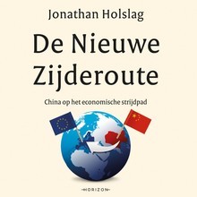 Jonathan Holslag De Nieuwe Zijderoute - China op het economische strijdpad