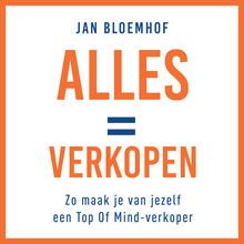 Jan Bloemhof Alles is verkopen - Zo maak je van jezelf een top-of-mind verkoper