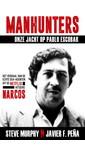 Steve Murphy Manhunters - Onze jacht op Pablo Escobar