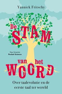 Yannick Fritschy De stam van het woord - Over taalevolutie en de eerste taal ter wereld