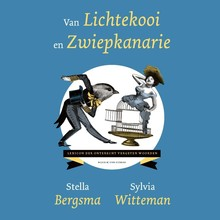 Sylvia Witteman Van lichtekooi en zwiepkanarie - Lexicon der onterecht vergeten woorden