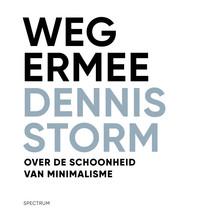 Dennis Storm Weg ermee - Over de schoonheid van minimalisme