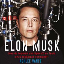 Ashlee Vance Elon Musk - Hoe de topman van SpaceX en Tesla onze toekomst vormgeeft