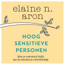 Elaine N. Aron Hoogsensitieve personen - Hoe blijf je overeind als de wereld je overweldigt