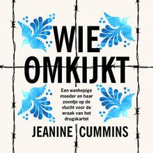 Jeanine Cummins Wie omkijkt - Een wanhopige moeder en haar zoontje op de vlucht voor de wraak van het drugscartel