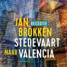 Jan Brokken Valencia: de haai, het oog en het ei van Calatrava - Een verhaal uit Stedevaart