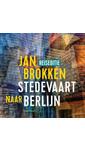 Jan Brokken Berlijn: honderden, duizenden kilometers geschiedenis