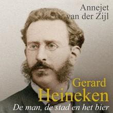 Annejet van der Zijl Gerard Heineken - De man, de stad en het bier