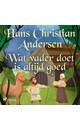 Hans Christian Andersen Wat vader doet is altijd goed