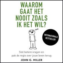 John G. Miller Waarom gaat het nooit zoals ik het wil? - Voorgelezen door Maarten Smeele
