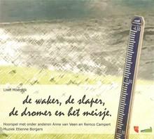 Liset Moerdijk De waker, de slaper, de dromer en het meisje - Hoorspel met onder andere Anne van Veen en Remco Campert