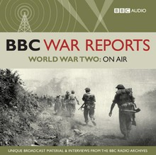 BBC Audiobooks BBC War Reports - World War Two: On Air - Unique broadcast material & interviews from the BBC Radio archives