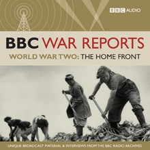 BBC Audiobooks BBC War Reports - World War Two: The Home Front - Unique broadcast material & interviews from the BBC Radio archives
