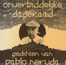 Ineke Holzhaus Onverbiddelijke dageraad - Gedichten en prozafragmenten van Pablo Neruda