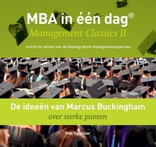 Ben Tiggelaar De ideeën van Marcus Buckingham over sterke punten - MBA in één dag - Management Classics II - Inzicht en advies van de belangrijkste managementgoeroes