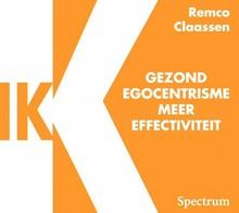 Remco Claassen Ik - Gezond egocentrisme meer effectiviteit