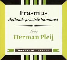 Herman Pleij Erasmus - Hollands grootste humanist - Sprekende denkers