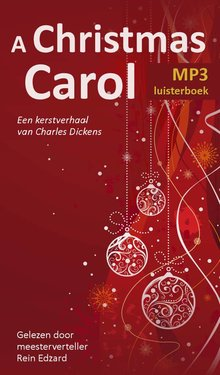 Charles Dickens A Christmas Carol - Een kerstverhaal van Charles Dickens, gelezen door meesterverteller Rein Edzard