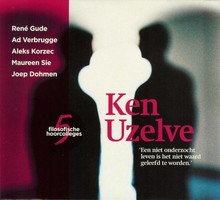 René Gude Ken Uzelve - Een niet onderzocht leven is het niet waard geleefd te worden'