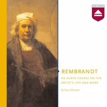 Gary Schwartz Rembrandt - An audio course on the artist's life and work