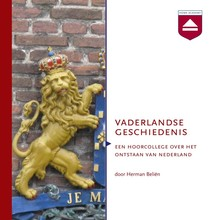 Herman Beliën Vaderlandse Geschiedenis - Een hoorcollege over het ontstaan van Nederland