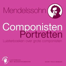 Thijs Bonger Mendelssohn - Componisten Portretten - Luisterboeken over grote componisten